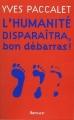 Couverture L'humanité disparaîtra, bon débarras ! Editions Arthaud 2006