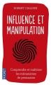 Couverture Influence et manipulation : Comprendre et maîtriser les mécanismes et les techniques de persuasion Editions Pocket 2014