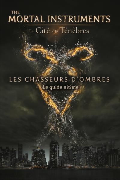 Couverture The Mortal Instruments : La cité des Ténèbres, Les chasseurs d'Ombres, Le guide Ultime