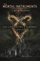 Couverture The Mortal Instruments : La cité des Ténèbres, Les chasseurs d'Ombres, Le guide Ultime Editions Hachette 2013