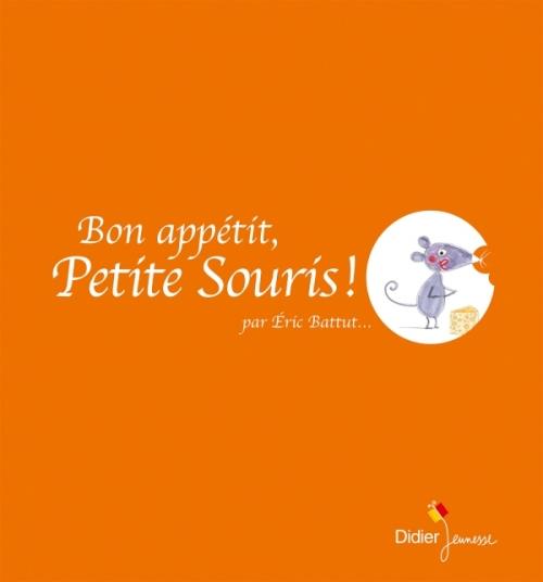 Couverture Bon appétit, Petite Souris !