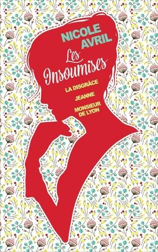 Couverture Les insoumises (La disgrâce/Jeanne/Monsieur Lyon)