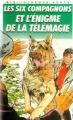 Couverture Les six compagnons et l'énigme de la télémagie Editions Hachette (Bibliothèque verte) 2002