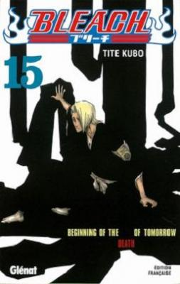 Couverture Bleach, tome 15 : Beginning of the death of tomorrow