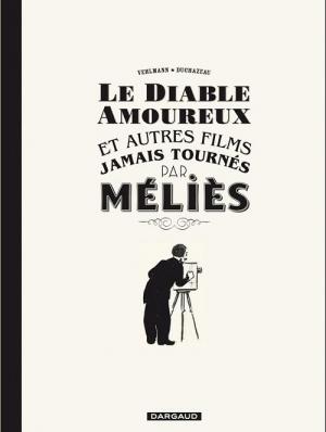 Couverture Le diable amoureux et autres films jamais tournés par Méliès