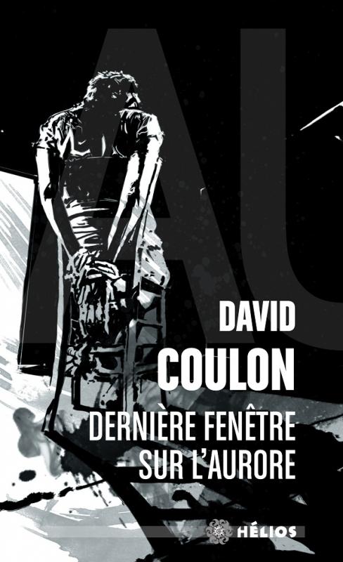 Dernière fenêtre sur l'aurore - David Coulon