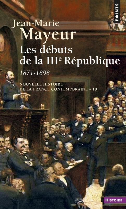 Couverture Nouvelle histoire de la France contemporaine, tome 10 : Les débuts de la IIIe République 1871-1898