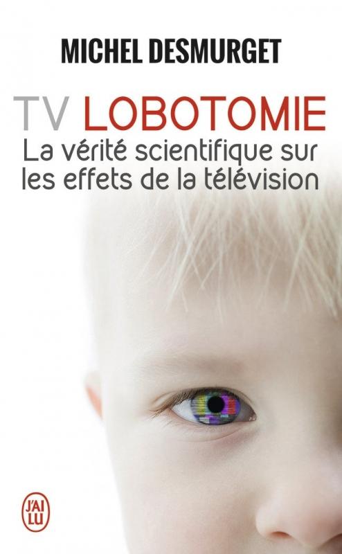 Couverture TV Lobotomie : La vérité scientifique sur les effets de la télévision