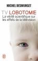 Couverture TV Lobotomie : La vérité scientifique sur les effets de la télévision Editions J'ai Lu 2013