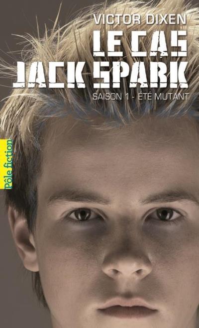 Couverture Le Cas Jack Spark, tome 1 : Eté Mutant