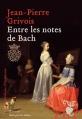 Couverture Entre les notes de Bach Editions Héloïse d'Ormesson 2016