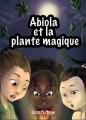 Couverture Les aventures d'Abiola, tome 1 : Abiola et la plante magique Editions Plumes solidaires 2016
