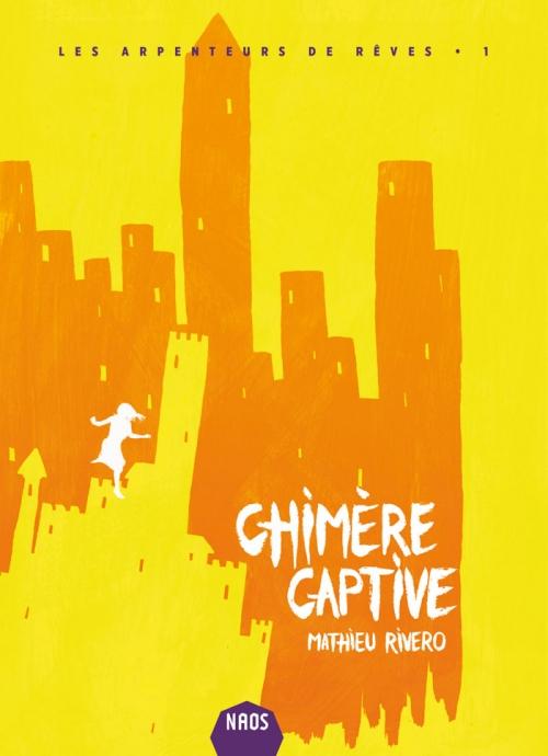 Couverture Les arpenteurs de rêve, tome 1 : Chimère captive