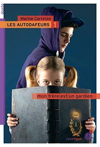 Couverture Les Autodafeurs, tome 1 : Mon frère est un gardien