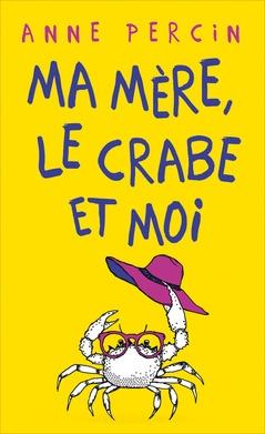 Couverture Ma mère, le crabe et moi