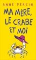 Couverture Ma mère, le crabe et moi Editions France Loisirs 2016
