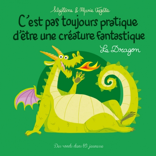 Couverture C'est pas toujours pratique d'être une créature fantastique : Le dragon