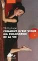 Couverture Comment m'est venue ma philosophie de la vie Editions Philippe Picquier (Poche) 2013