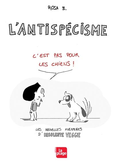 Couverture L'antispécisme c'est pas pour les chiens !