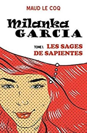 Couverture Milanka Garcia, tome 1 : Les Sages de Sapientes