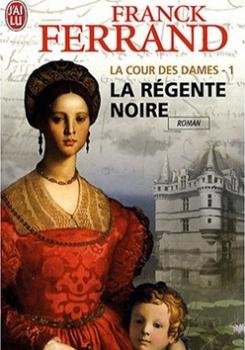 Couverture La Cour des Dames, tome 1 : La régente Noire