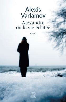 Couverture Alexandre ou la vie éclatée