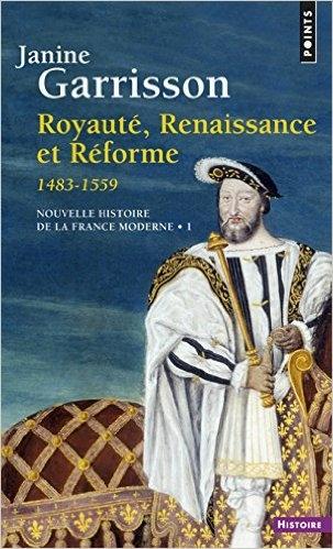 Couverture Nouvelle histoire de la France moderne, tome 1 : Royauté, renaissance et réforme (1483-1559)