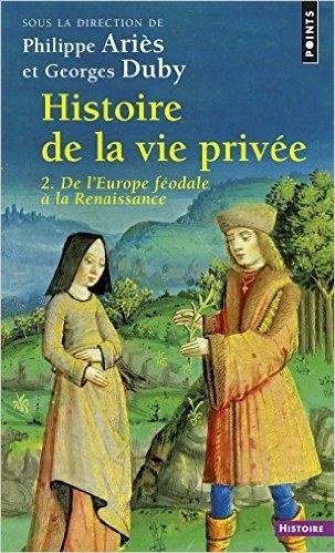 Couverture Histoire de la vie privée, tome 2 : De l'Europe féodale à la Renaissance
