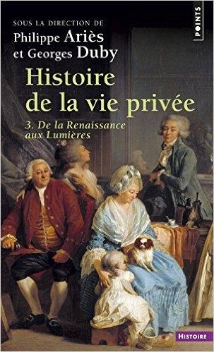 Couverture Histoire de la vie privée, tome 3 : De la Renaissance aux Lumières