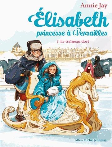 Couverture Élisabeth : Princesse à Versailles, tome 05 : Le traîneau doré