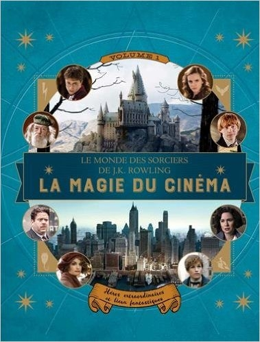 Couverture Le monde des sorciers de J.K. Rowling : La magie du cinéma, tome 1 : Héros extraordinaires et lieux fantastiques