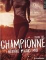 Couverture Championne, tome 1 : Héroïne malgré moi Editions La Condamine 2016