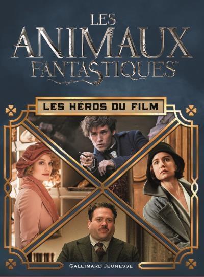Couverture Les Animaux fantastiques : Les héros du film