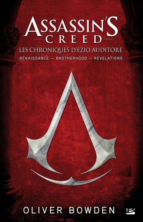 Couverture Assassin's Creed : Les chroniques d'Ezio Auditore : Renaissance, Brotherhood, Révélations