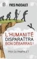 Couverture L'humanité disparaîtra, bon débarras ! Editions J'ai Lu (Essai) 2007
