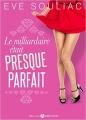 Couverture Le milliardaire était (presque) parfait Editions Addictives (Adult romance - Comédie) 2017