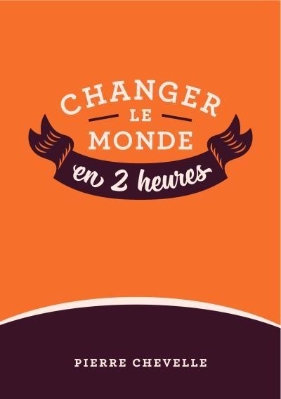Couverture Changer le monde en 2 heures, tome 1