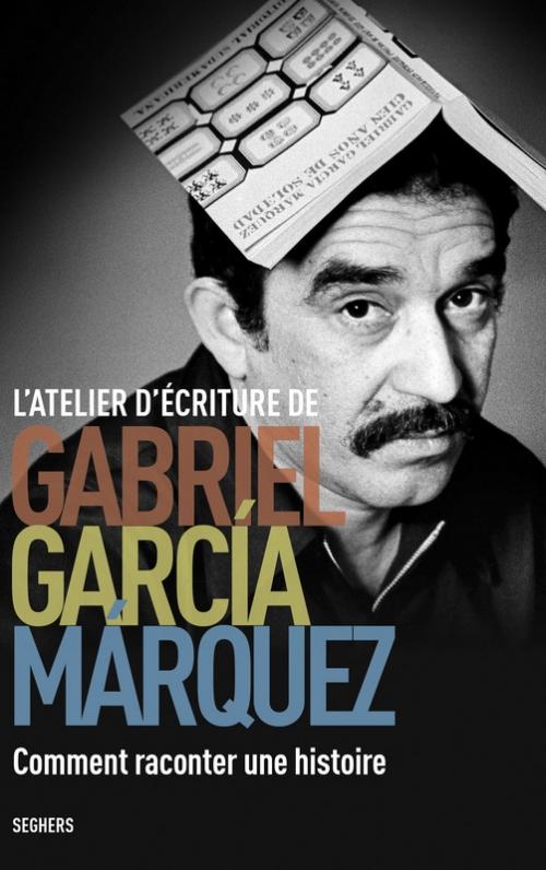 Couverture L'atelier d'écriture de Gabriel Garcia Marquez