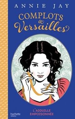 Couverture Complot à Versailles, tome 3 : L'aiguille empoisonnée