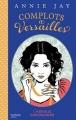 Couverture Complot à Versailles, tome 3 : L'aiguille empoisonnée Editions Hachette (Bloom) 2017