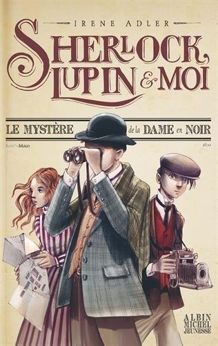 Couverture Sherlock, Lupin & moi, tome 1 : Le mystère de la dame en noir