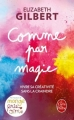 Couverture Comme par magie : Vivre sa créativité sans la craindre Editions Le Livre de Poche 2017