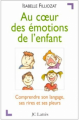 Couverture Au coeur des émotions de l'enfant Editions JC Lattès 1999