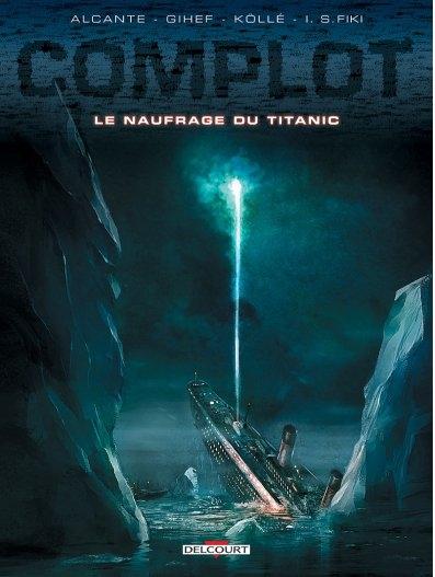 Couverture Complot, tome 4 : Le naufrage du titanic