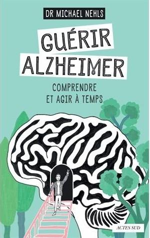 Couverture Guérir Alzheimer : Comprendre et agir à temps
