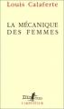 Couverture La mécanique des femmes Editions Gallimard  (L'arpenteur) 1992