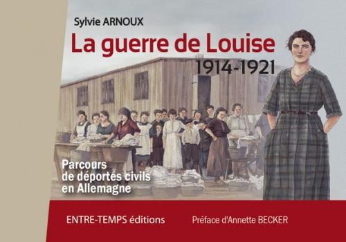 Couverture La guerre de Louise (1914-1921): Parcours de déportés civils en Allemagne