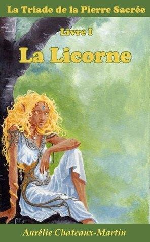 Couverture La Triade de la pierre sacrée, tome 1 : La licorne