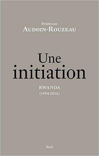 Couverture Une initiation : Rwanda (1994-2016)