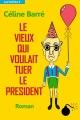 Couverture Le vieux qui voulait tuer le président Editions Autoédité 2017